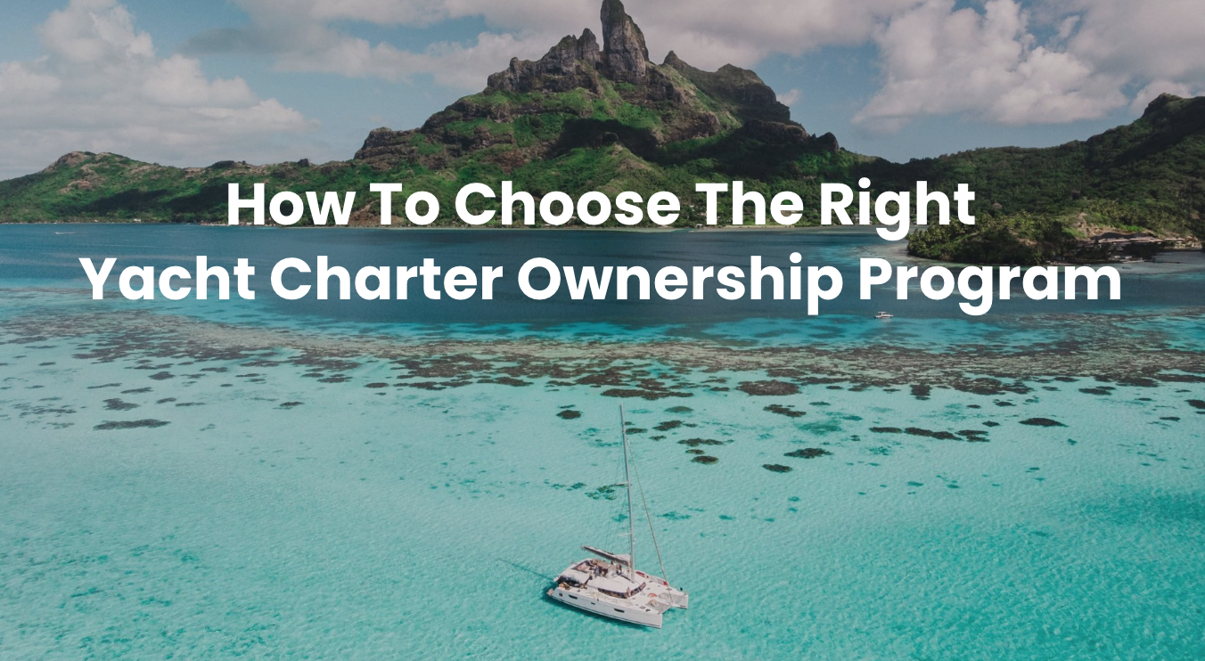 How To Choose The Right Yacht Charter Ownership Program