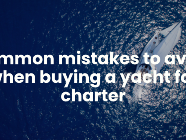 mistakes to avoid when buying a yacht for charter